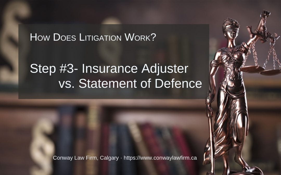 Litigation Step #3 – Work With Insurance Adjuster vs. Statement of Defence