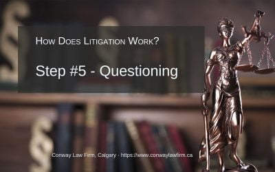 Litigation and Questioning (a.k.a. Examination for Discovery) – Step #5