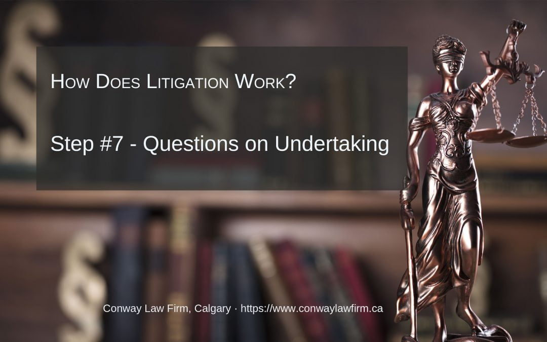 Litigation Step #7 – Questioning on Undertaking Responses