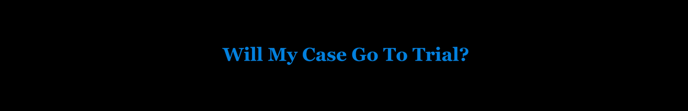 Injury Law: Will my case go to trial?